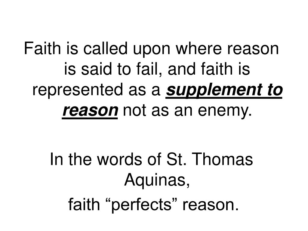 Faith is called upon where reason is said to fail, and faith is represented as a