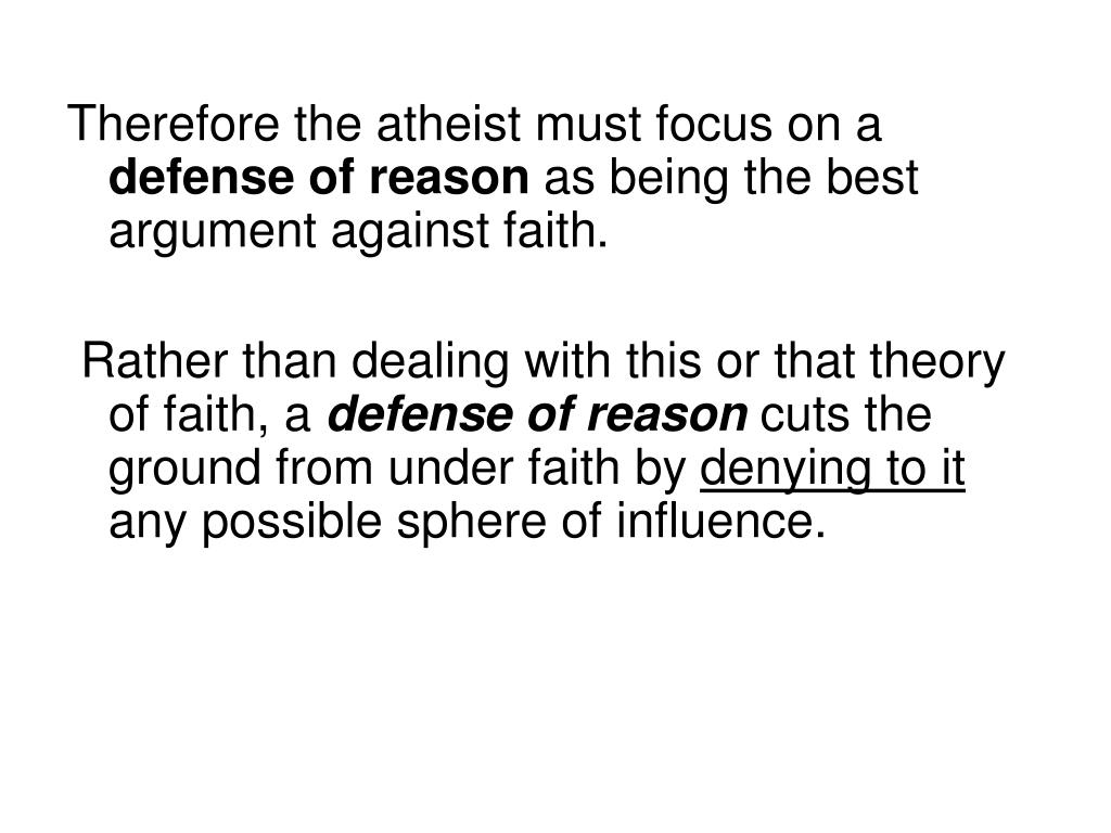Therefore the atheist must focus on a