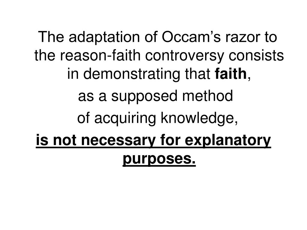 The adaptation of Occam's razor to the reason-faith controversy consists in demonstrating that