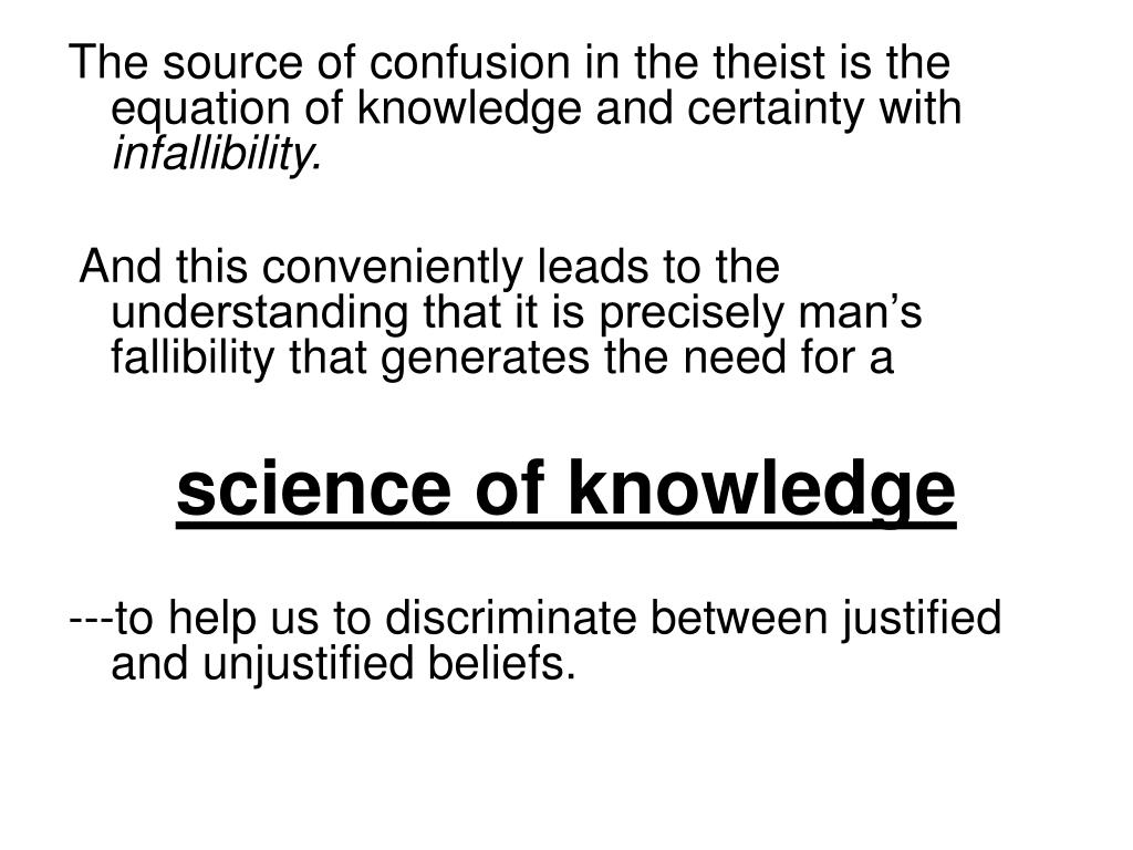 The source of confusion in the theist is the equation of knowledge and certainty with