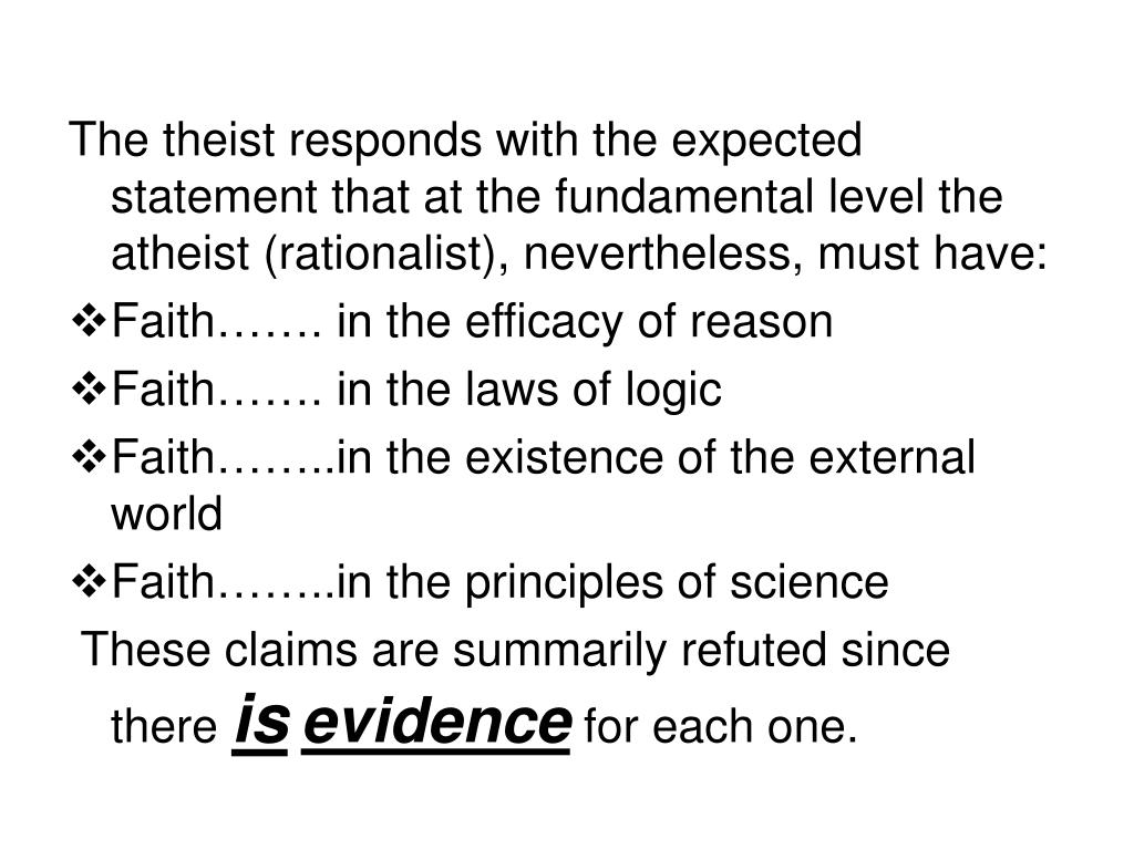 The theist responds with the expected statement that at the fundamental level the atheist (rationalist), nevertheless, must have