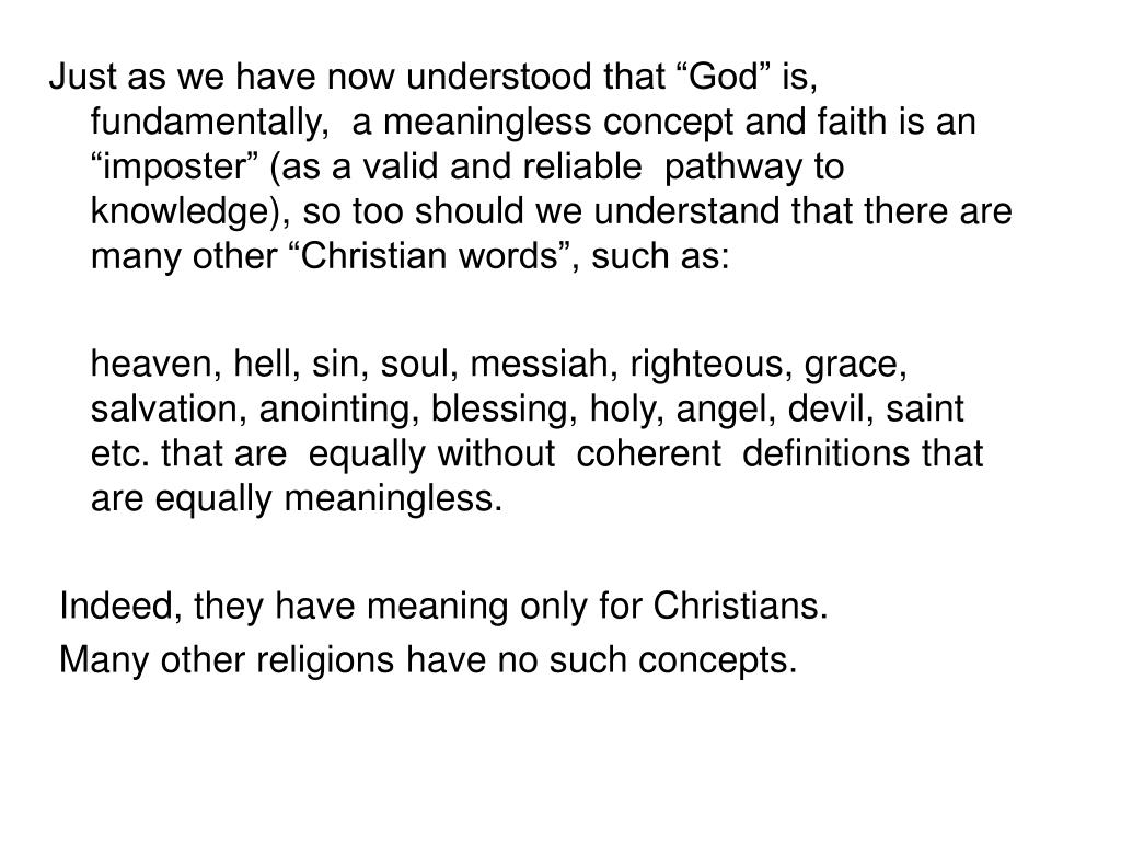 """Just as we have now understood that """"God"""" is, fundamentally,  a meaningless concept and faith is an """"imposter"""" (as a valid and reliable  pathway to knowledge), so too should we understand that there are many other """"Christian words"""", such as:"""