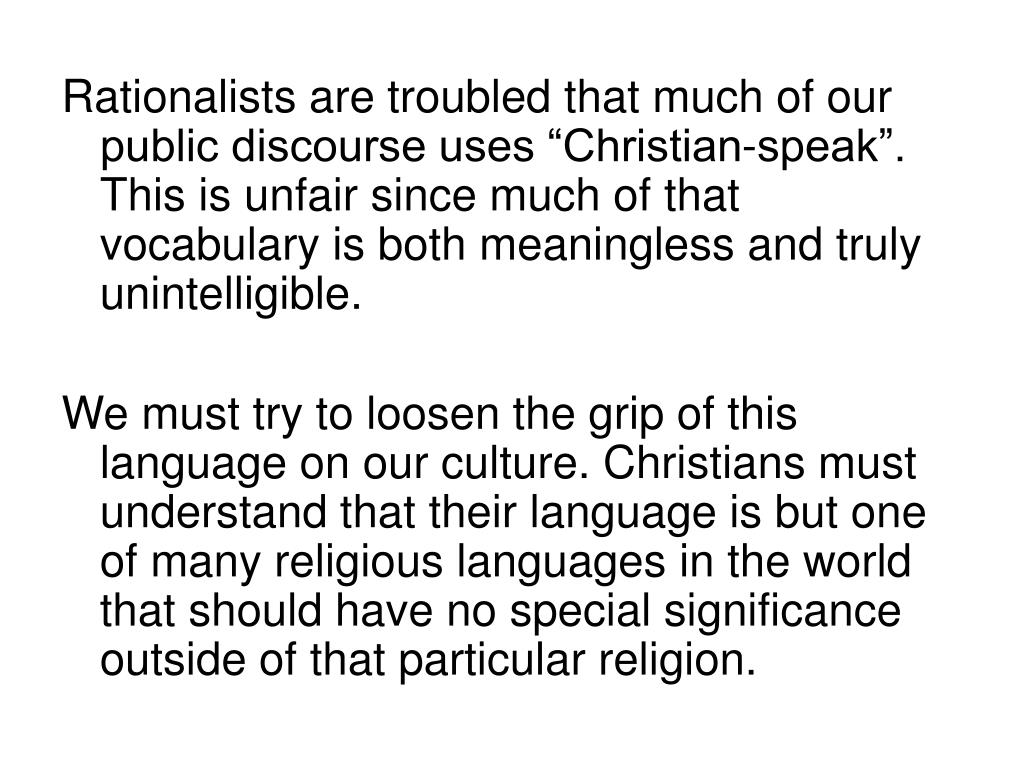 """Rationalists are troubled that much of our public discourse uses """"Christian-speak"""". This is unfair since much of that vocabulary is both meaningless and truly unintelligible."""