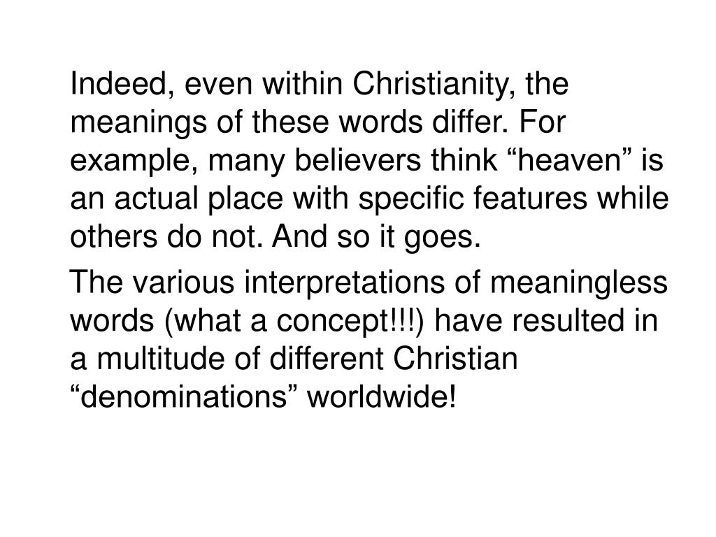 """Indeed, even within Christianity, the meanings of these words differ. For example, many believers think """"heaven"""" is an actual place with specific features while others do not. And so it goes."""