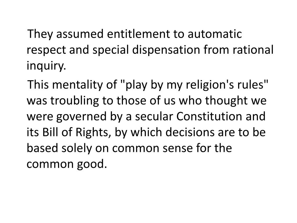 They assumed entitlement to automatic respect and special dispensation from rational inquiry.