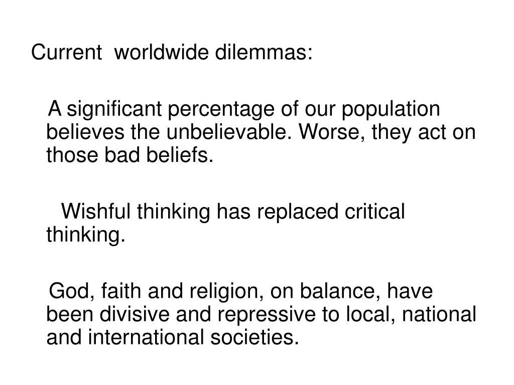 Current  worldwide dilemmas: