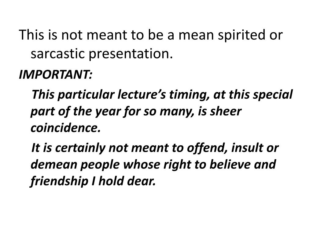 This is not meant to be a mean spirited or sarcastic presentation.