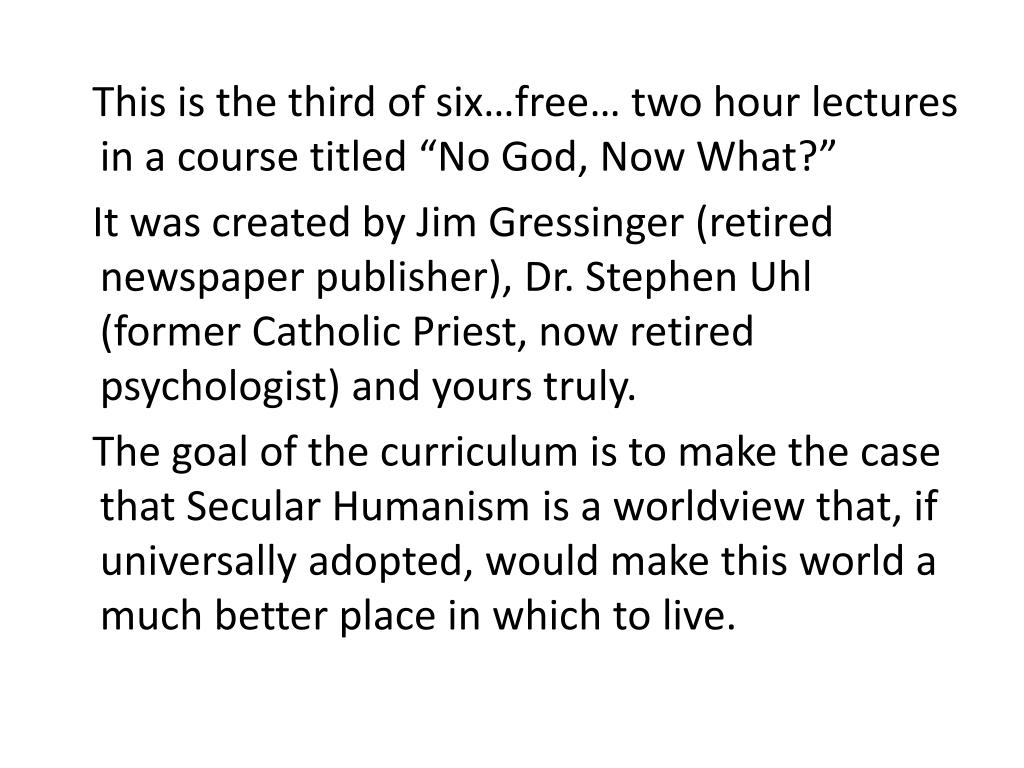 """This is the third of six…free… two hour lectures in a course titled """"No God, Now What?"""""""