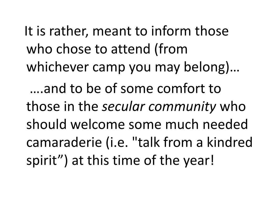 It is rather, meant to inform those who chose to attend (from whichever camp you may belong)…