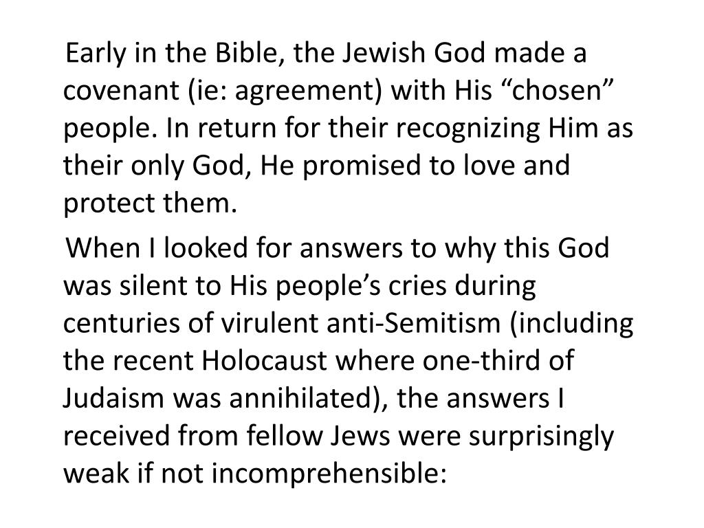 """Early in the Bible, the Jewish God made a covenant (ie: agreement) with His """"chosen"""" people. In return for their recognizing Him as their only God, He promised to love and protect them."""