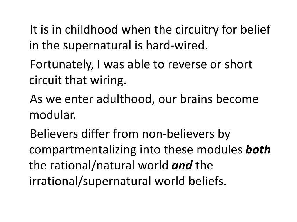 It is in childhood when the circuitry for belief in the supernatural is hard-wired.
