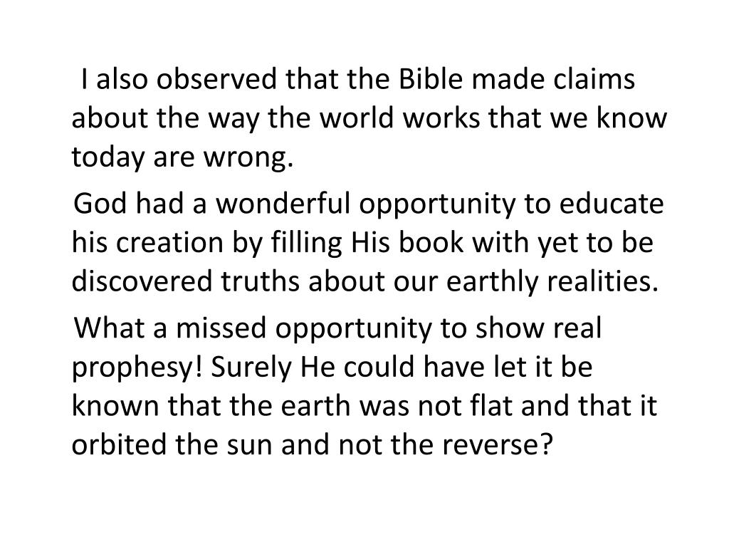 I also observed that the Bible made claims about the way the world works that we know today are wrong.