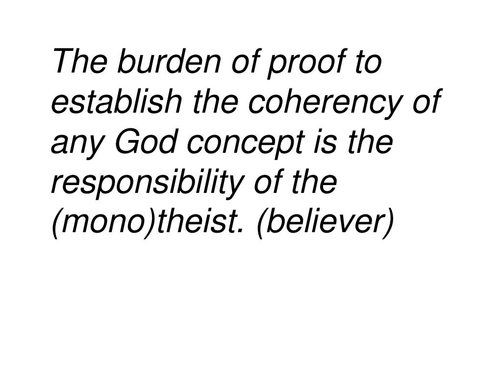 The burden of proof to establish the coherency of any God concept is the responsibility of the (mono)theist. (believer)