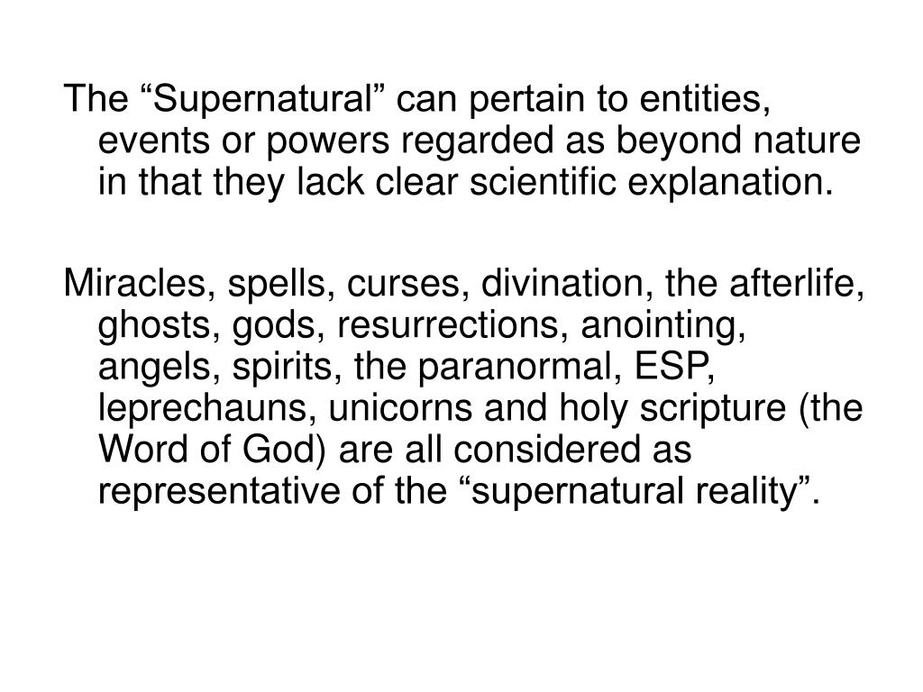"""The """"Supernatural"""" can pertain to entities, events or powers regarded as beyond nature in that they lack clear scientific explanation."""