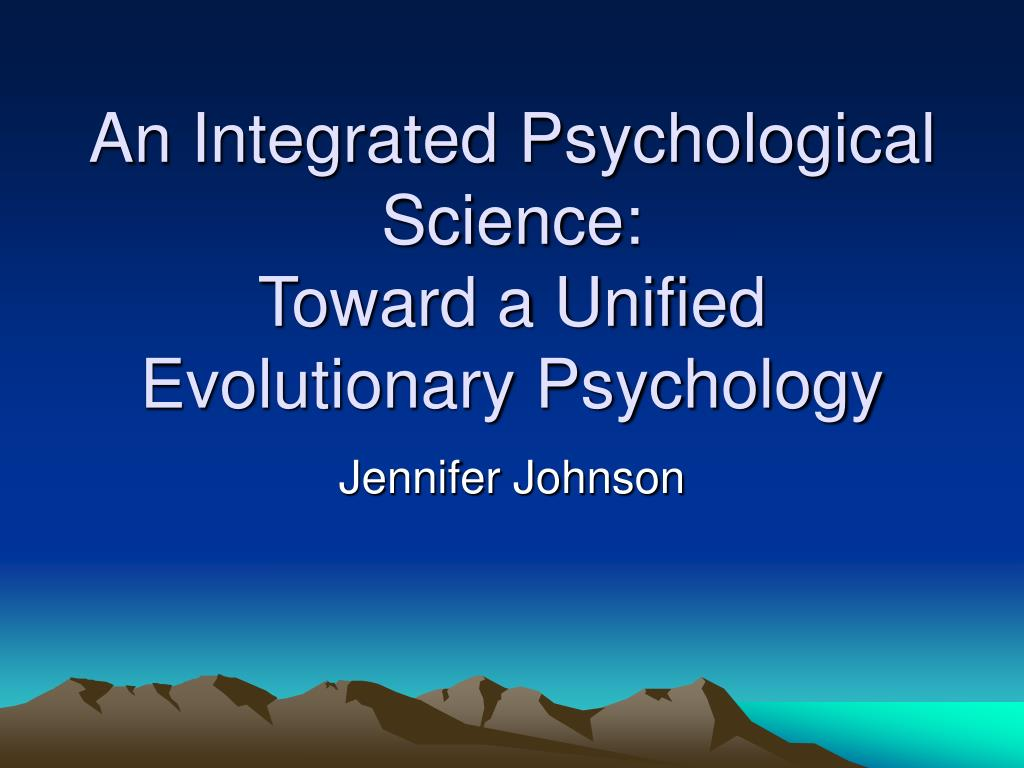 an integrated psychological science toward a unified evolutionary psychology l.