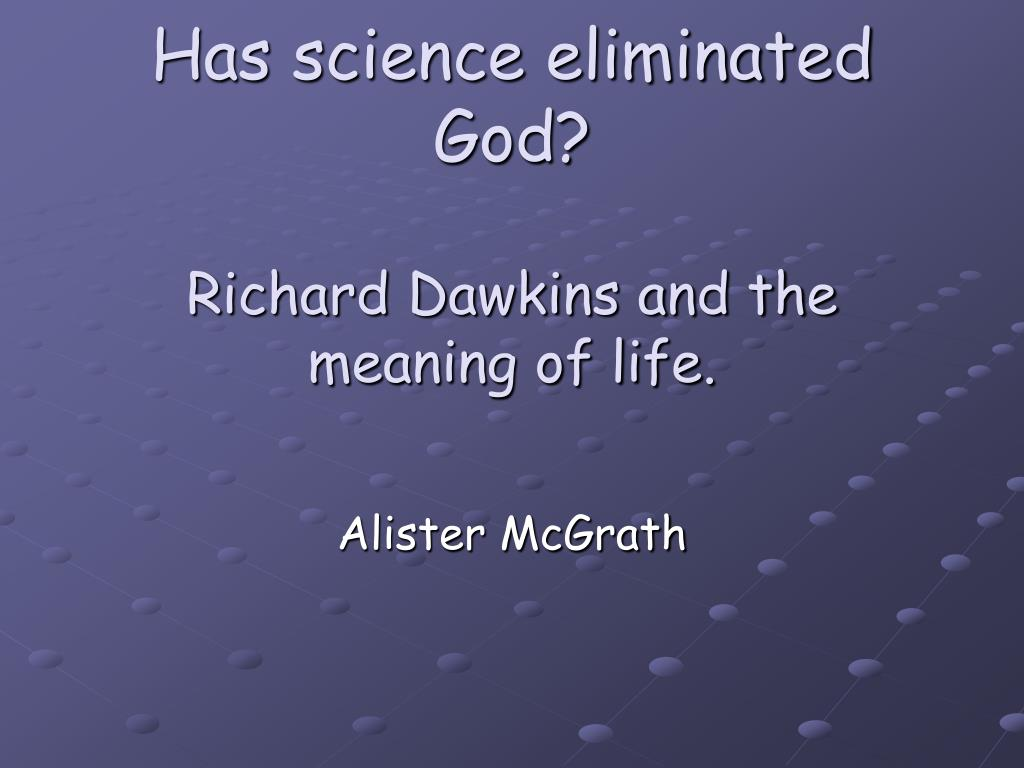 has science eliminated god richard dawkins and the meaning of life l.