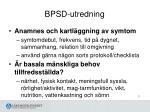 bpsd utredning