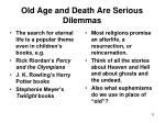 old age and death are serious dilemmas