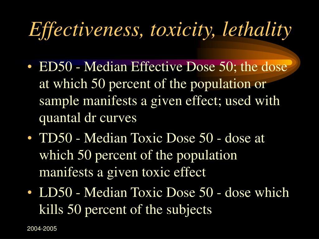 Effectiveness, toxicity, lethality