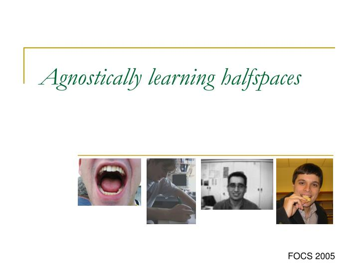 agnostically learning halfspaces n.