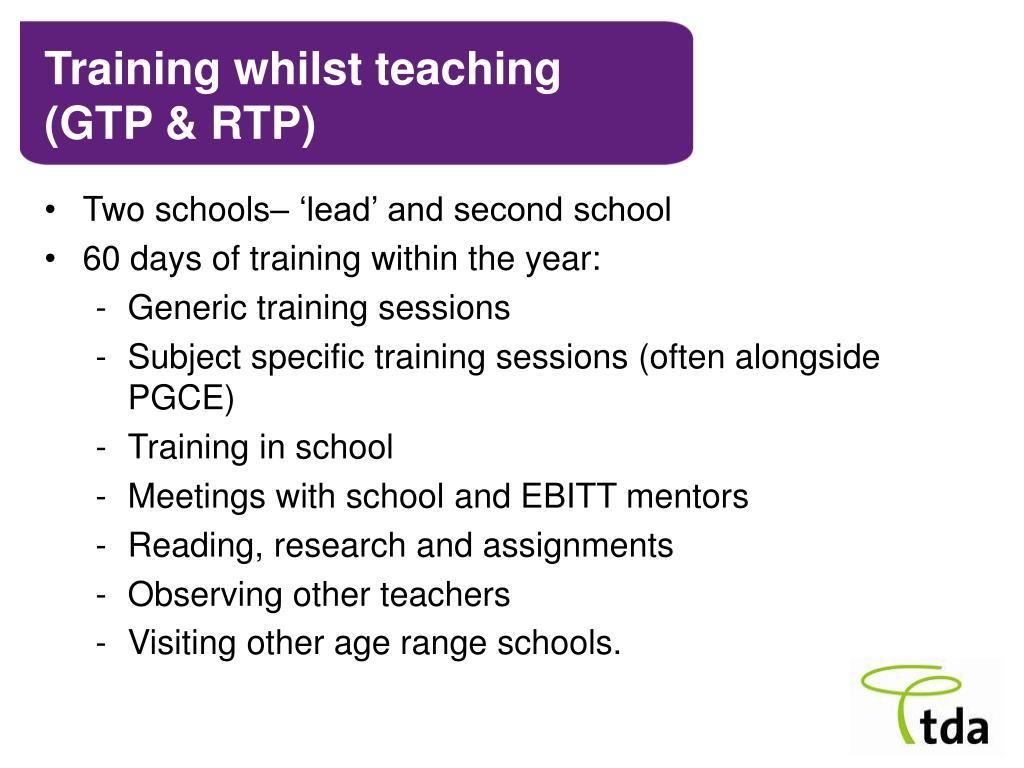 Training whilst teaching (GTP & RTP)