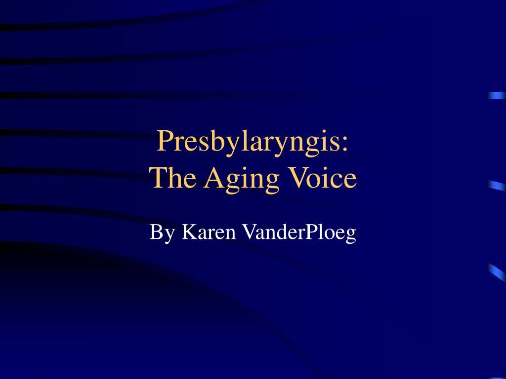 presbylaryngis the aging voice l.
