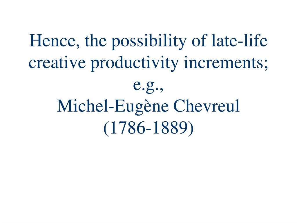 Hence, the possibility of late-life creative productivity increments;