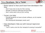 i m a developer not a tester