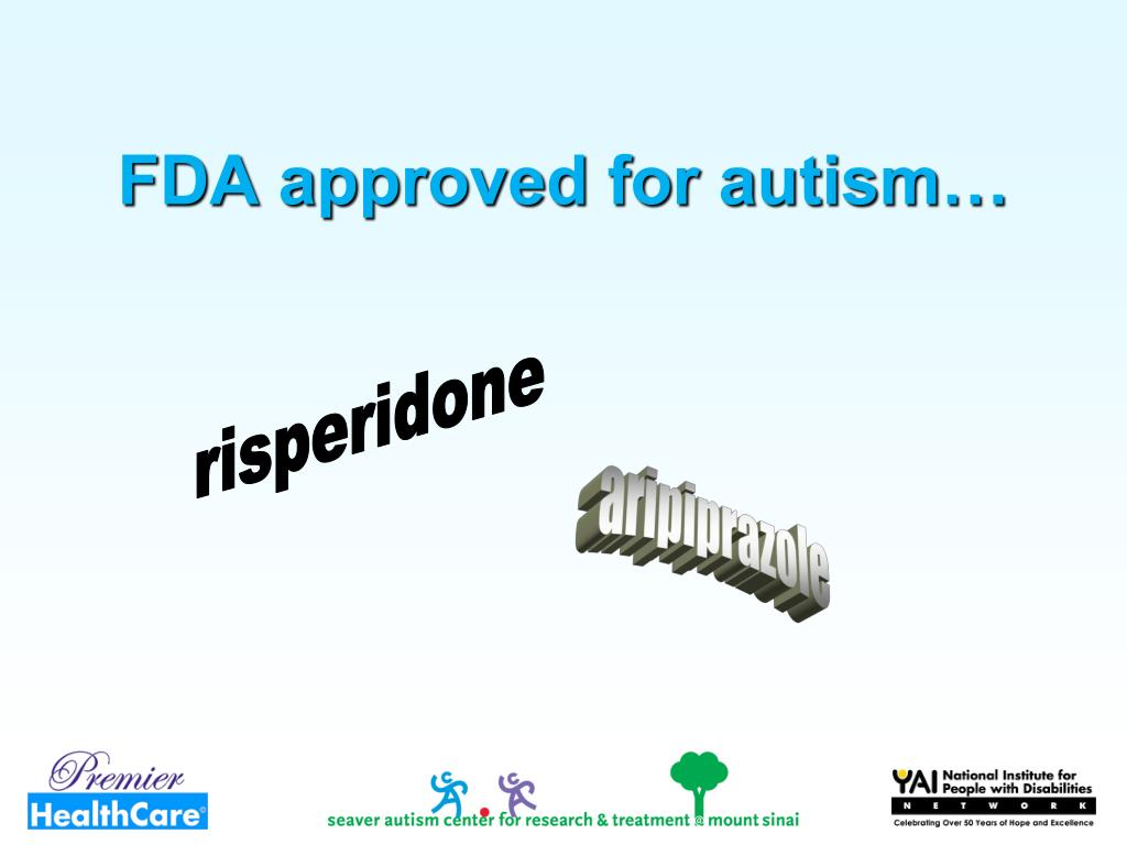 FDA approved for autism…