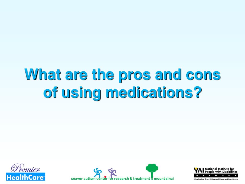 What are the pros and cons of using medications?