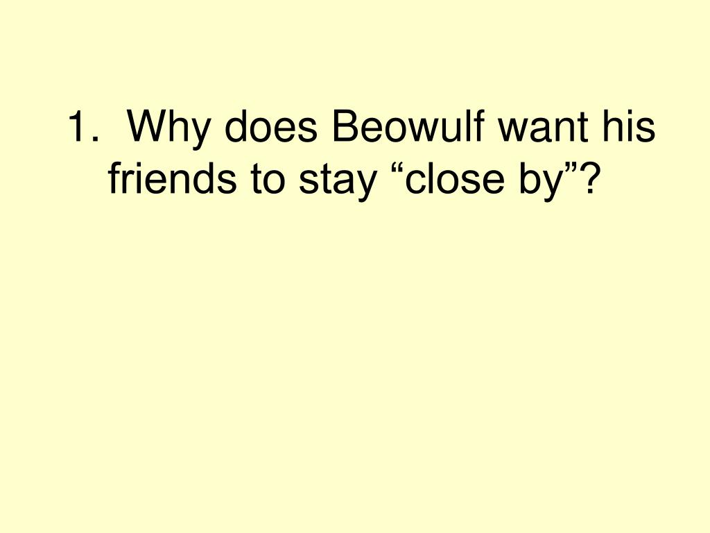 """1.  Why does Beowulf want his friends to stay """"close by""""?"""