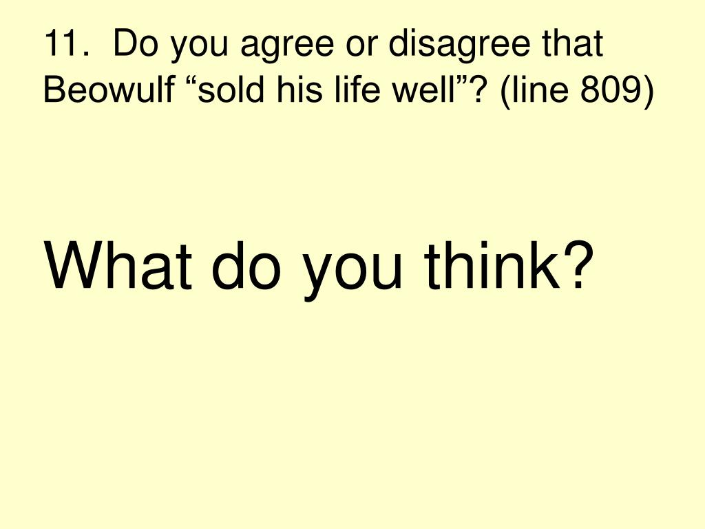 """11.  Do you agree or disagree that Beowulf """"sold his life well""""? (line 809)"""