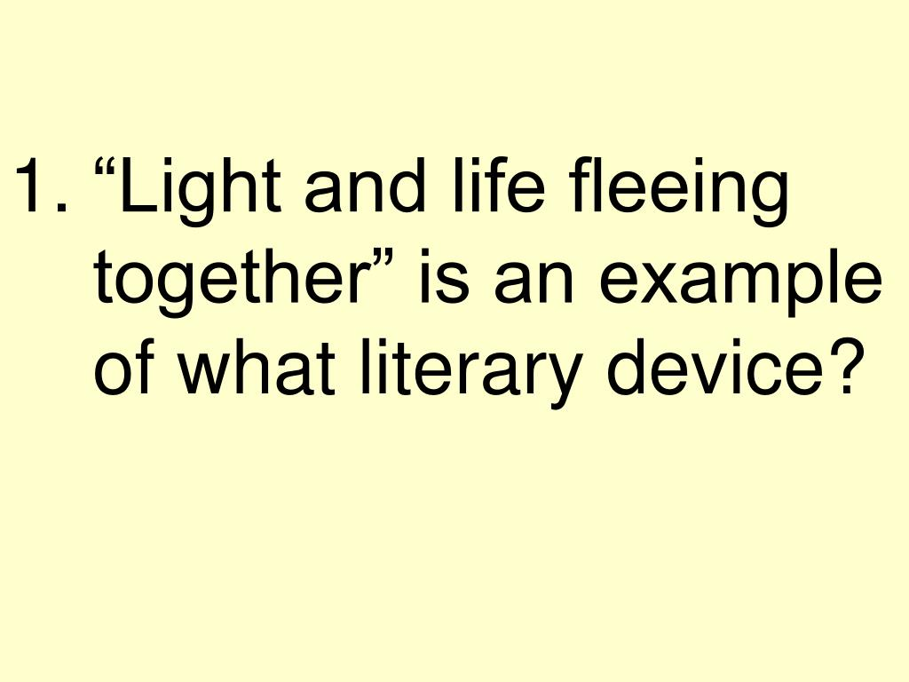 """""""Light and life fleeing together"""" is an example of what literary device?"""