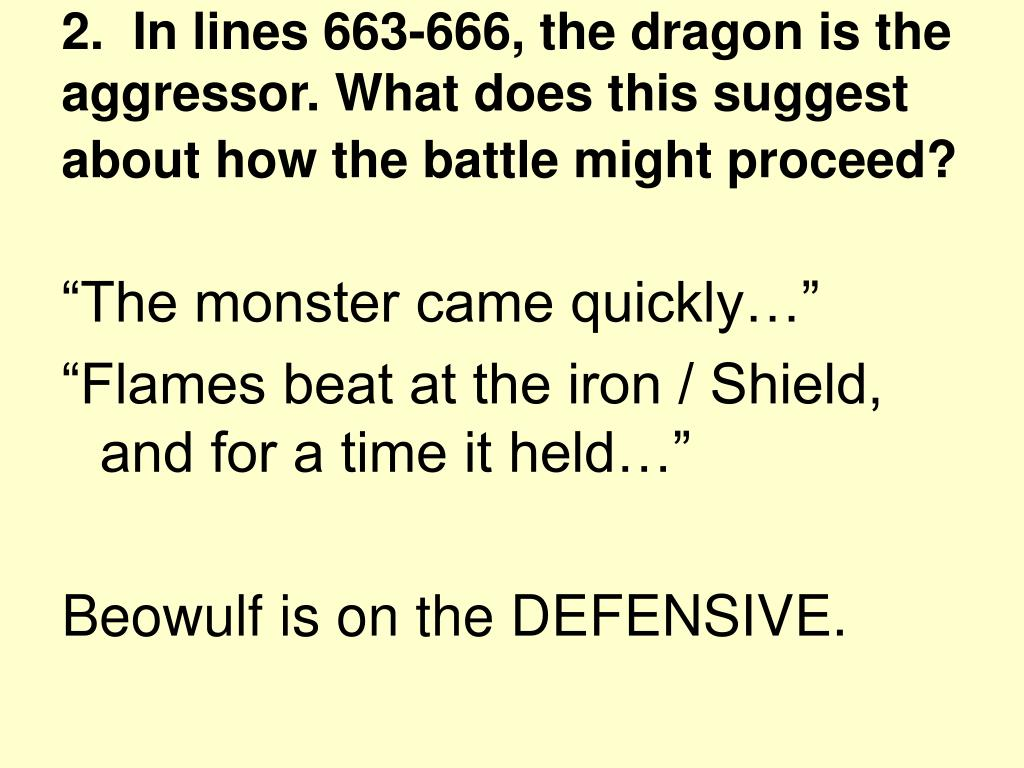 2.  In lines 663-666, the dragon is the aggressor. What does this suggest about how the battle might proceed?