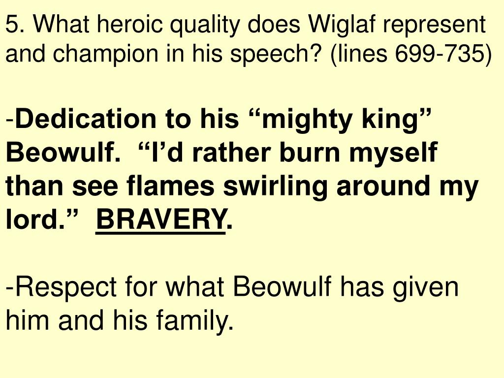 5. What heroic quality does Wiglaf represent and champion in his speech? (lines 699-735)