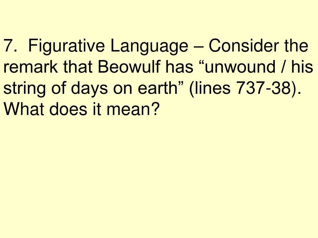 """7.  Figurative Language – Consider the remark that Beowulf has """"unwound / his string of days on earth"""" (lines 737-38). What does it mean?"""