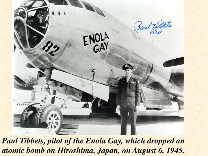 Paul Tibbets, pilot of the Enola Gay, which dropped an atomic bomb on Hiroshima, Japan, on August 6, 1945.