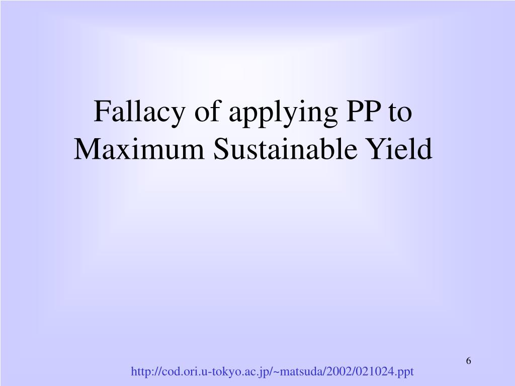 Fallacy of applying PP to Maximum Sustainable Yield