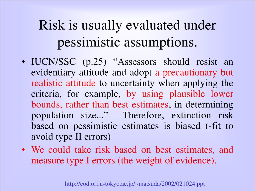 Risk is usually evaluated under pessimistic assumptions.
