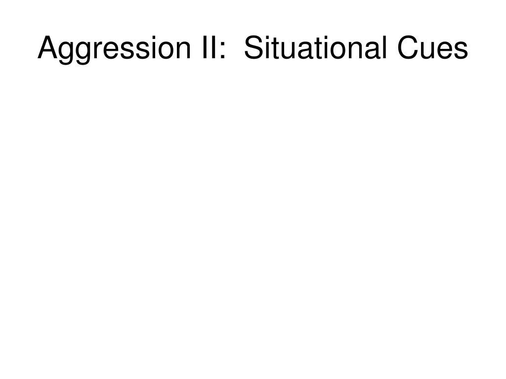 aggression ii situational cues l.