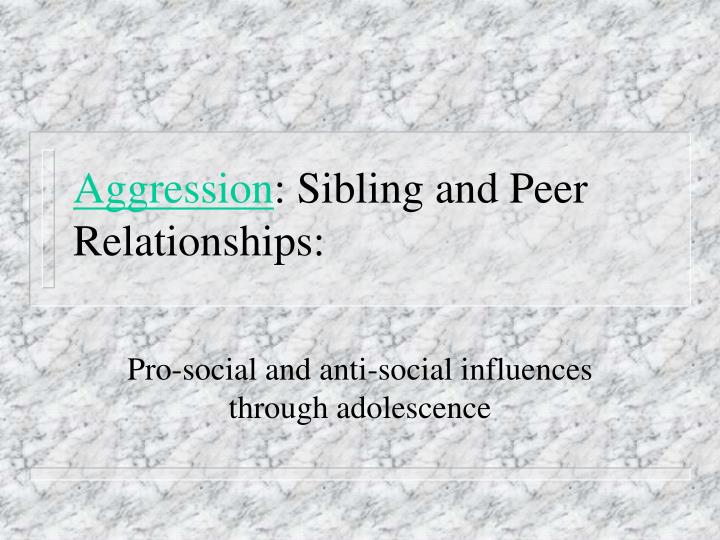 Aggression sibling and peer relationships