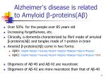 alzheimer s disease is related to amyloid proteins a