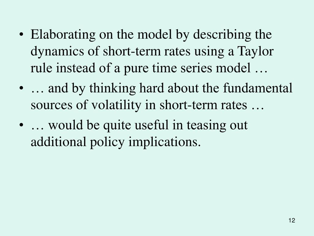 Elaborating on the model by describing the dynamics of short-term rates using a Taylor rule instead of a pure time series model …