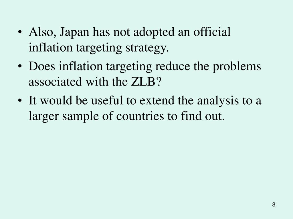 Also, Japan has not adopted an official inflation targeting strategy.