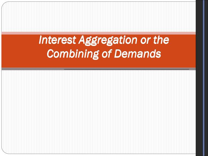 Interest aggregation or the combining of demands