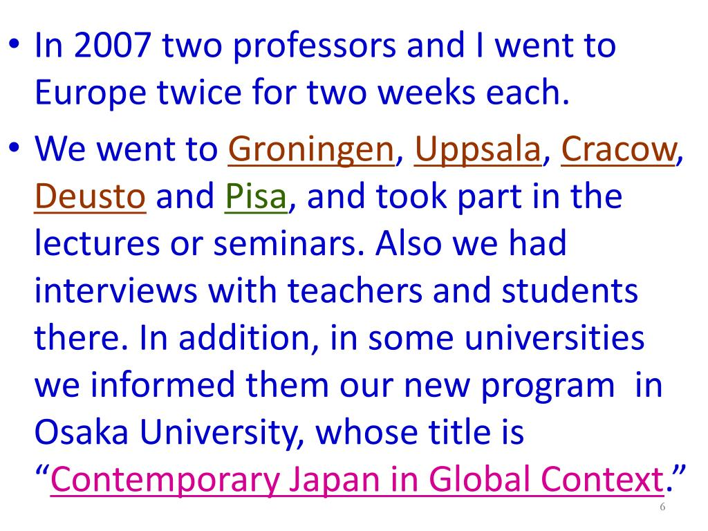 In 2007 two professors and I went to Europe twice for two weeks each.