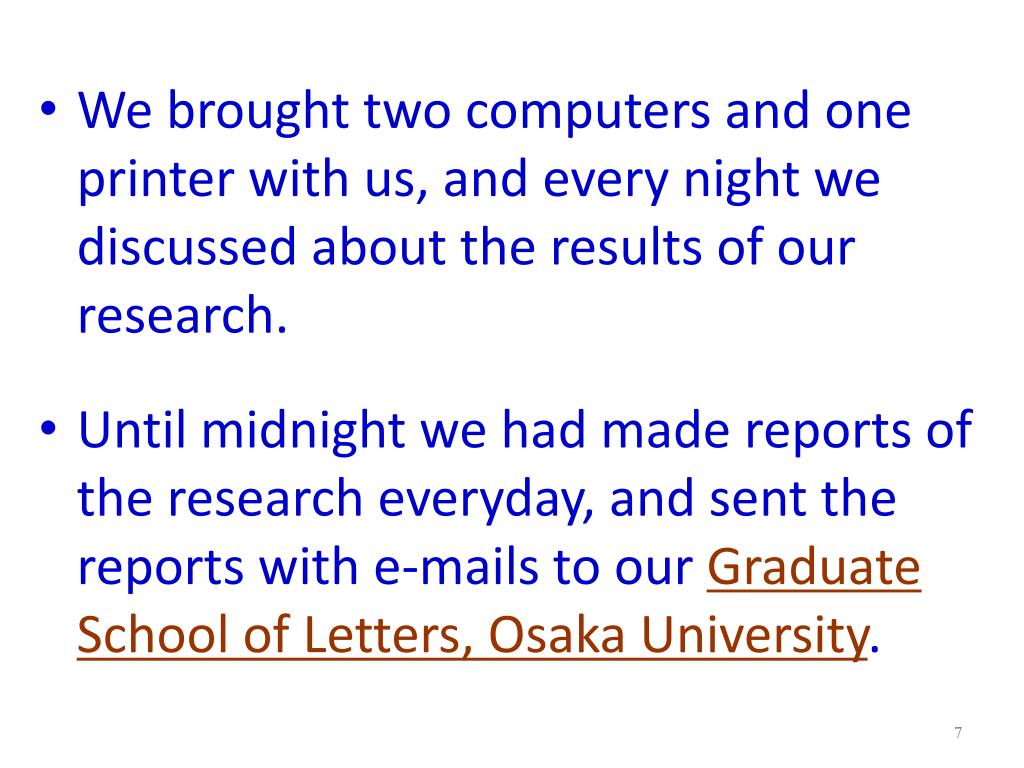 We brought two computers and one printer with us, and every night we discussed about the results of our research.