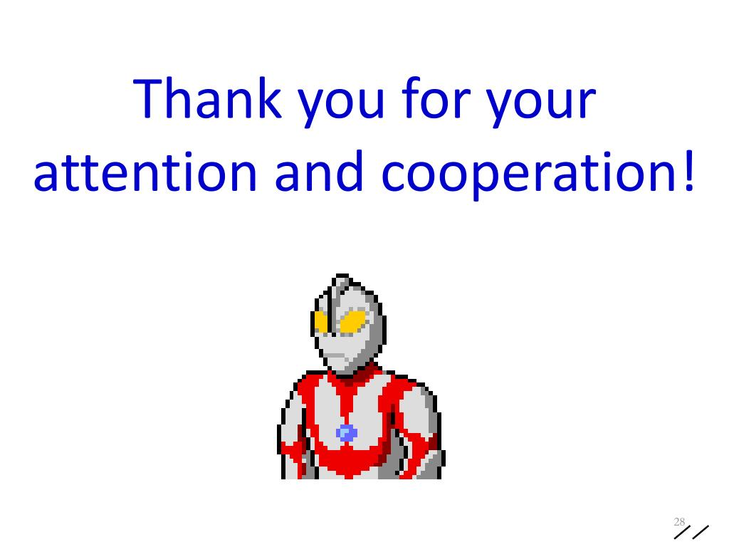Thank you for your attention and cooperation!