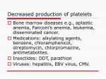 decreased production of platelets