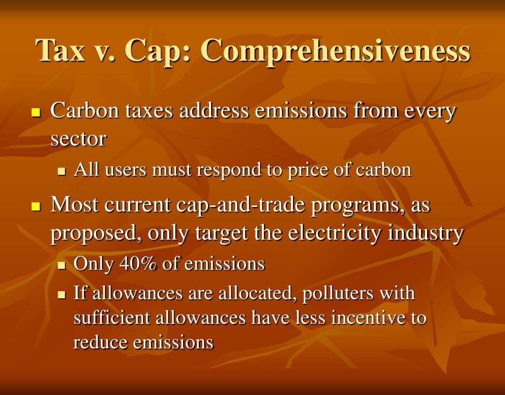Tax v. Cap: Comprehensiveness